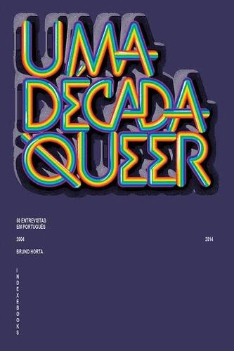 Década Queer Bruno Horta 50 entrevistas em portug