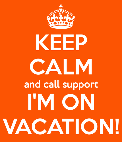 keep-calm-and-call-support-i-m-on-vacation.png