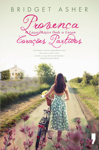 Provença - O Lugar Mágico Onde Se Curam Corações Partidos, Bridget Asher, 2012