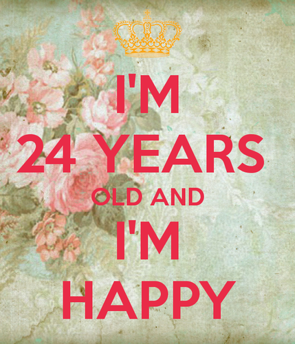 i-m-24-years-old-and-i-m-happy.png