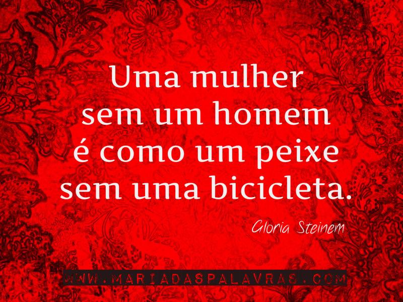 Uma mulher sem um homem é como um peixe sem uma bicicleta.