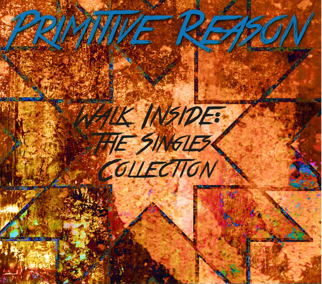 PRIMITIVE REASON - WALK INSIDE THE SINGLES COLLECT