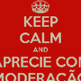 keep-calm-and-aprecie-com-moderação